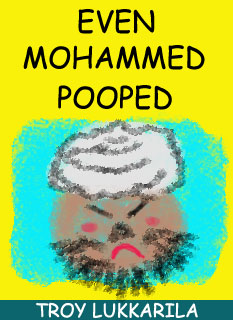 EVEN MOHAMMED POOPED by TROY LUKKARILA